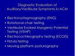 diagnostic evaluation of auditory vestibular symptoms in acm