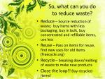 so what can you do to reduce waste