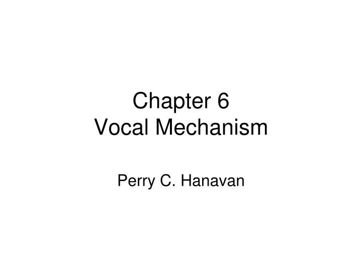 chapter 6 vocal mechanism n.