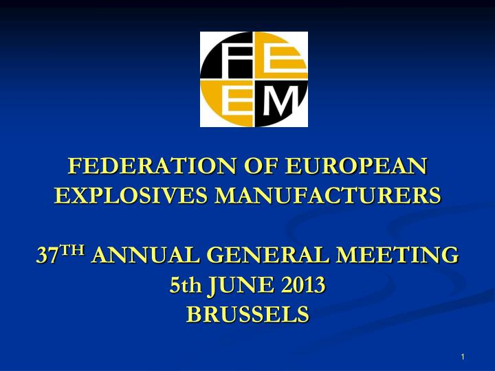 federation of european explosives manufacturers 37 th annual general meeting 5th june 2013 brussels n.