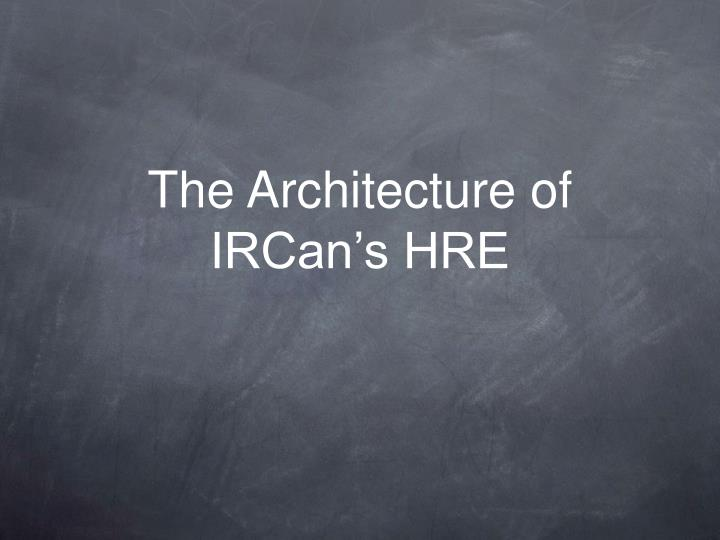 the architecture of ircan s hre n.
