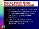 dynamic pattern theory a k a dynamical systems