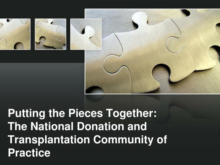 putting the pieces together the national donation and transplantation community of practice n.