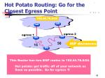 hot potato routing go for the closest egress point