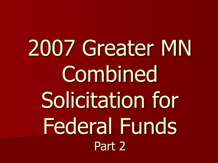 2007 greater mn combined solicitation for federal funds part 2 n.