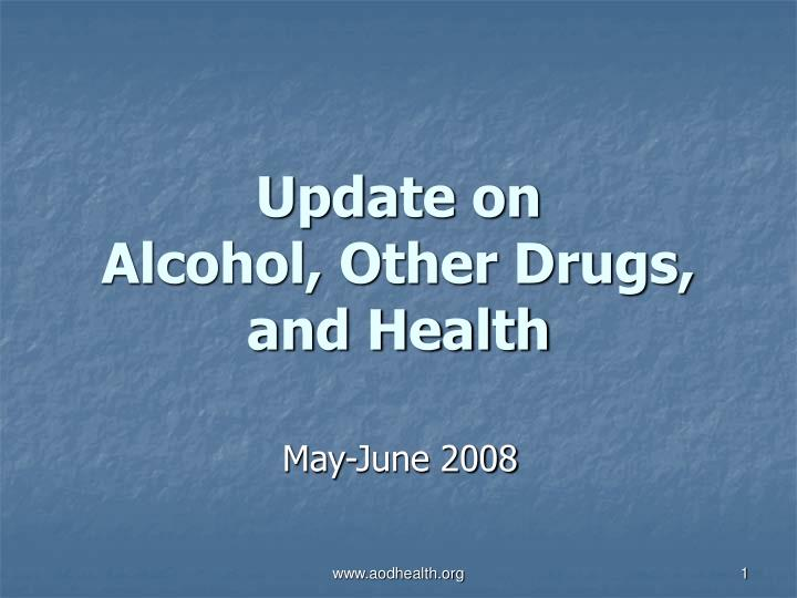 update on alcohol other drugs and health n.