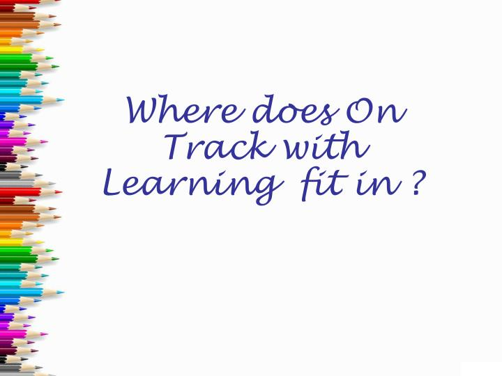 Where does on track with learning fit in