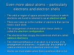 even more about atoms particularly electrons and electron shells