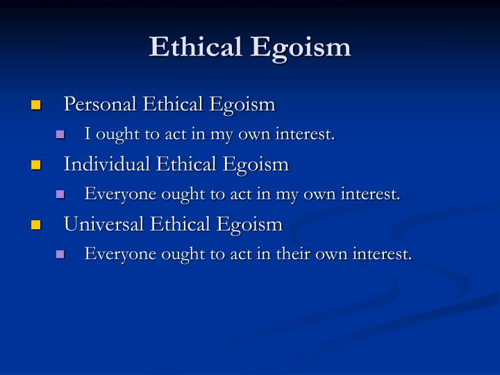 the three different formulations of ethical egoism Ethical egoism essay examples three point on moral and ethics 941 words 2 pages the three different formulations of ethical egoism 620 words 1 page.