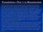 translation not to resurrection