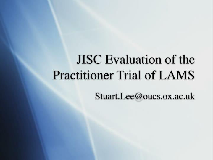 jisc evaluation of the practitioner trial of lams n.