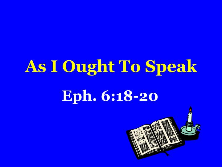 as i ought to speak n.
