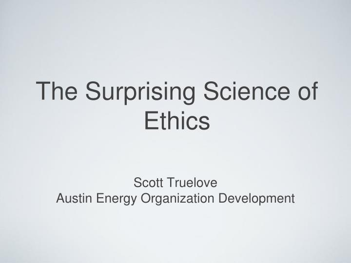 the surprising science of ethics n.