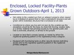 enclosed locked facility plants grown outdoors april 1 2013