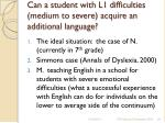 can a student with l1 difficulties medium to severe acquire an additional language