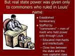 but real state power was given only to commoners who ruled in louis name