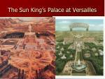 the sun king s palace at versailles
