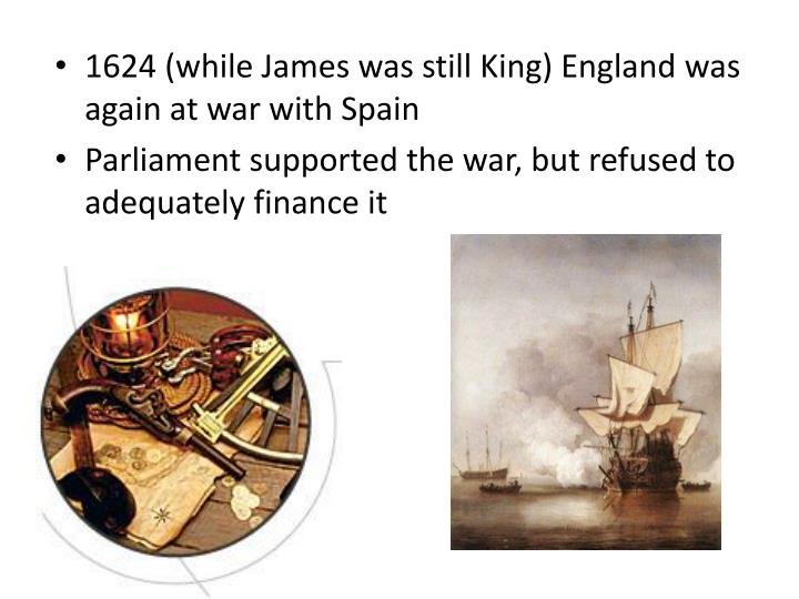 1624 (while James was still King) England was again at war with Spain