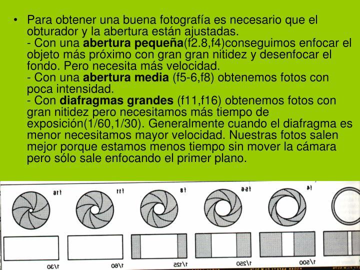 Para obtener una buena fotografía es necesario que el obturador y la abertura están ajustadas.
