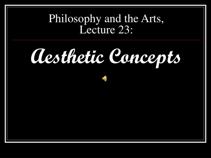philosophy and the arts lecture 23 n.