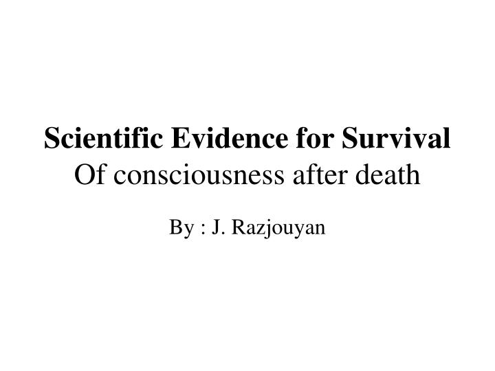 scientific evidence for survival of consciousness after death n.