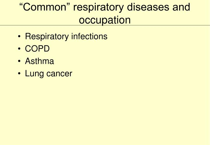 Common respiratory diseases and occupation