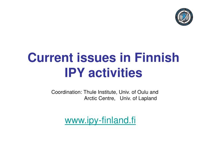 current issues in finnish ipy activities n.