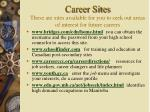 career sites these are sites available for you to seek out areas of interest for future careers