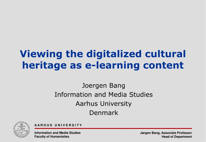viewing the digitalized cultural heritage as e learning content n.