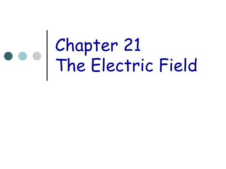 chapter 21 the electric field n.