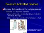 pressure activated devices