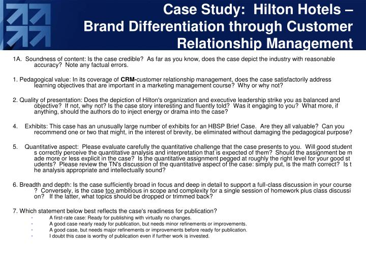 hilton hotels brand differentiation through crm case study A positioning analysis of hotel brands-based on travel-manager perceptions hotels attempt to establish a unique market position in an effort to boost market share.