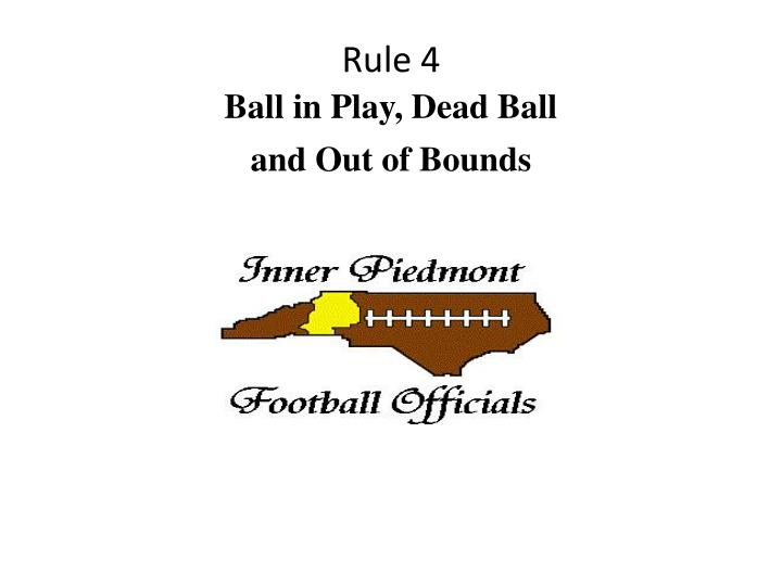 rule 4 ball in play dead ball and out of bounds n.