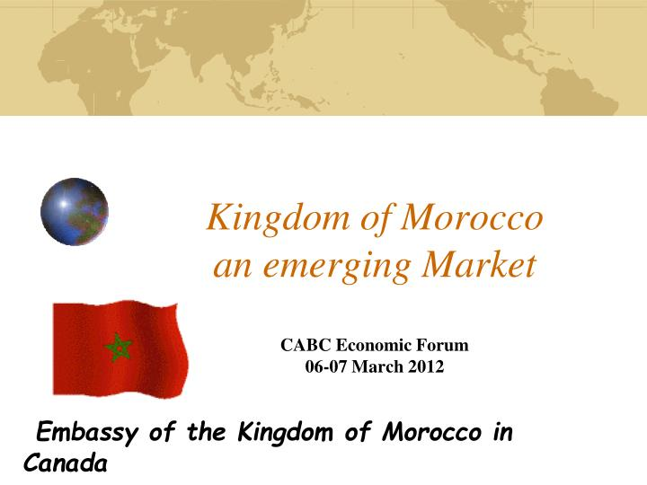 kingdom of morocco an emerging market cabc economic forum 06 07 march 2012 n.