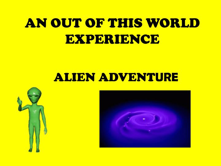 an out of this world experience n.