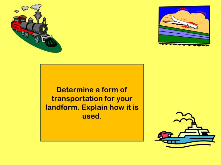 Determine a form of transportation for your landform. Explain how it is used.