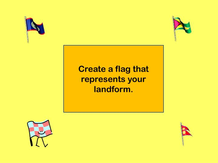 Create a flag that represents your landform.