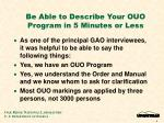 be able to describe your ouo program in 5 minutes or less