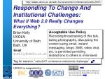 responding to change and institutional challenges what if web 2 0 really changes everything