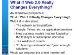 what if web 2 0 really changes everything