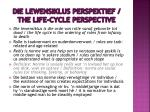 die lewensiklus perspektief the life cycle perspective