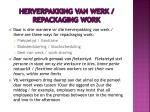 herverpakking van werk repackaging work