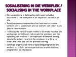 sosialisering in die werkplek socialising in the workplace