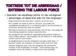toetrede tot die arbeidsmag entering the labour force4