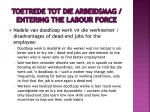 toetrede tot die arbeidsmag entering the labour force7