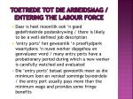 toetrede tot die arbeidsmag entering the labour force8