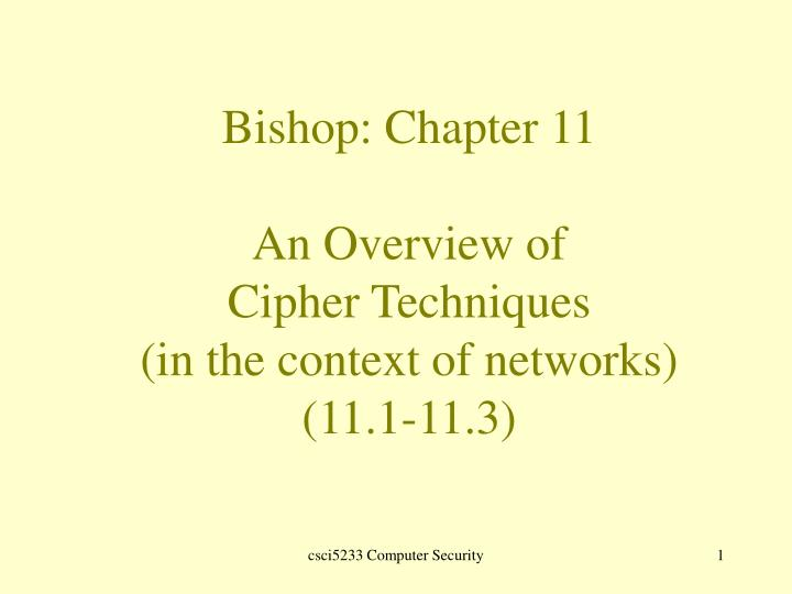 bishop chapter 11 an overview of cipher techniques in the context of networks 11 1 11 3 n.