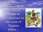 john white s illustrations of the native people he encountered on the coast of virginia follow