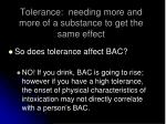 tolerance needing more and more of a substance to get the same effect