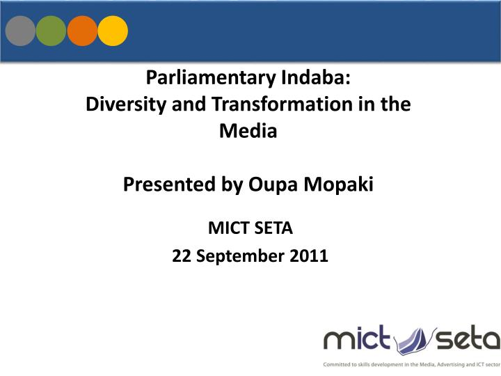parliamentary indaba diversity and transformation in the media presented by oupa mopaki n.